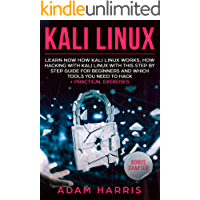 Kali linux: learn now how kali linux works, how hacking with kali linux with this step by step guide for beginners and which tools you need to hack + practical exercises