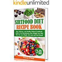 Sirtfood Diet Recipes: Easy, Delicious, and Healthy Sirtfood Cookbook Guide to the Revolutionary New Weight Loss Diet. Burn Fat, Lose Weight, Get Lean, and Feel Great! 7-day meal plan
