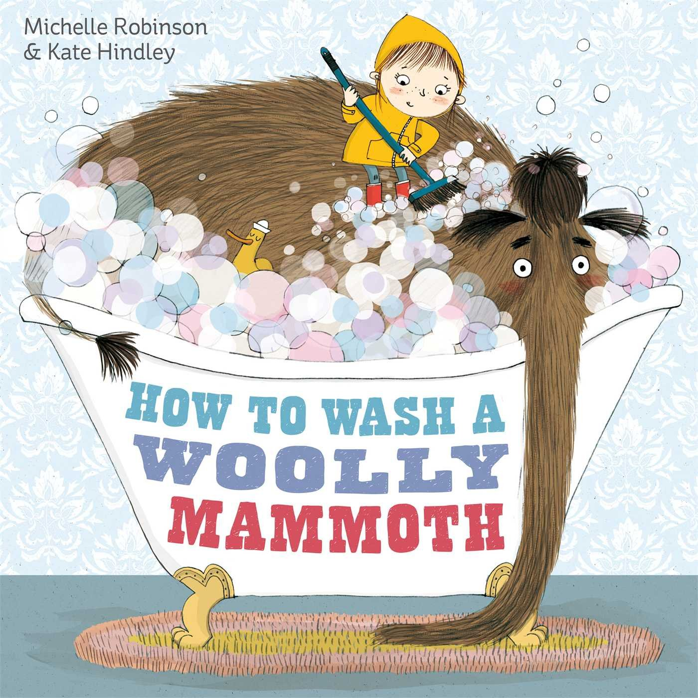 How to Wash a Woolly Mammoth: Amazon.co.uk: Robinson, Michelle, Hindley,  Kate: 9780857075802: Books