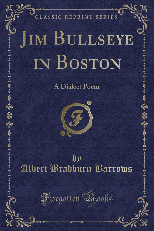 Read Online Jim Bullseye in Boston: A Dialect Poem (Classic Reprint) ebook
