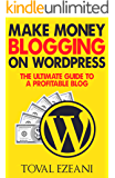 Make Money Blogging on WordPress: The Ultimate Guide to a Profitable Blog (Master Blogger Book 1)