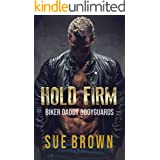 Hold Firm: a bodyguard/daddy series (Biker Daddy Bodyguards Book 1)