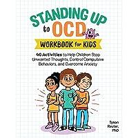 Standing Up to OCD Workbook For Kids: 40 Activities to Help Children Stop Unwanted Thoughts, Control Compulsive…