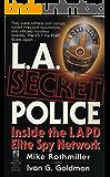 L.A. Secret Police.  Inside the LAPD Elite Spy Network