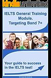 IELTS General Training Module – Targeting Band 7+: How to Pass IELTS General Training Module.