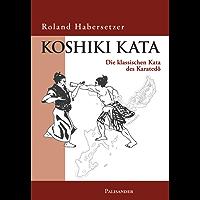 Koshiki Kata: Die klassischen Kata des Karate-do (German Edition)