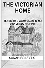 The Victorian Home: The Reader & Writer's Guide to the 19th Century Residence Kindle Edition