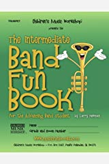 The Intermediate Band Fun Book (Trumpet): for the Advancing Band Student Kindle Edition