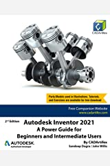 Autodesk Inventor 2021: A Power Guide for Beginners and Intermediate Users Kindle Edition