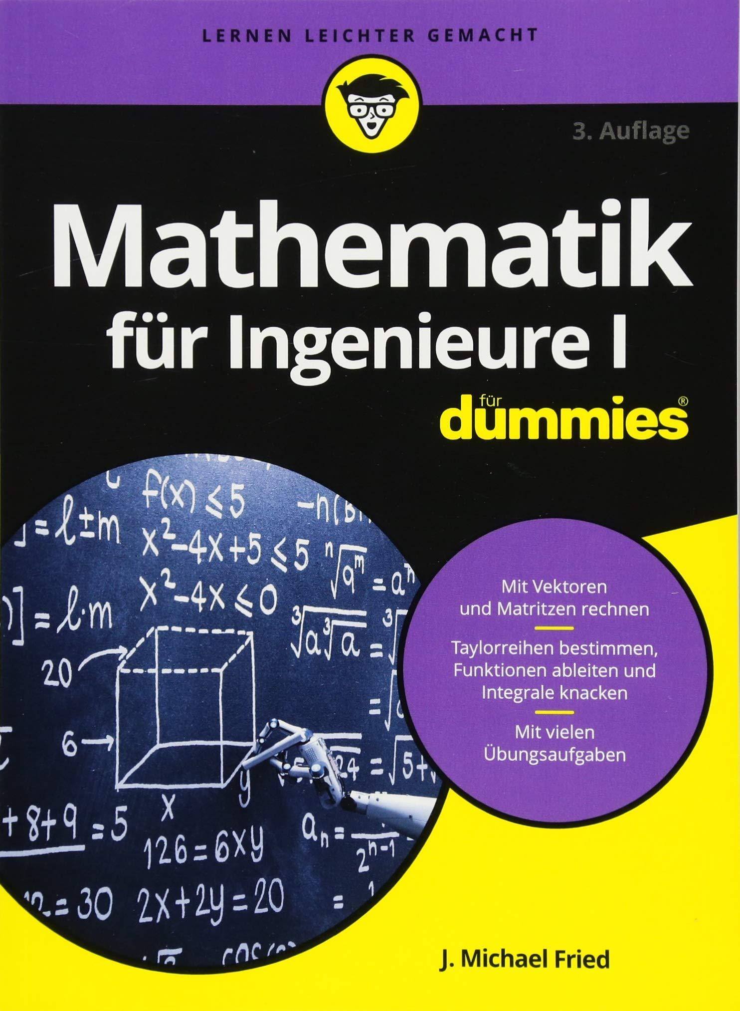 Mathematik für Ingenieure I für Dummies Taschenbuch – 14. Februar 2018 J. Michael Fried Wiley-VCH 3527715010 Technik allgemein