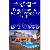 Investing In Rental Properties for Rental Property Profits: How to Buy Rental Property, Get Real Estate Financing & Learn Rental Property Management