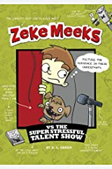 Zeke Meeks vs the Super Stressful Talent Show Kindle Edition