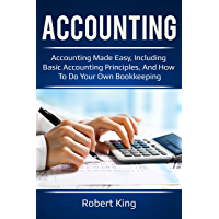 Accounting: Accounting made easy, including basic accounting principles, and how to do your own bookkeeping!