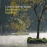 Monteverdi Choir: Love is Come Again - Music for