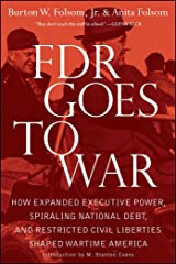 FDR Goes to War: How Expanded Executive Power, Spiraling National Debt, and Restricted Civil Liberties Shaped Wartime America Kindle Edition