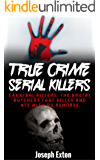 True Crime Serial Killers: Cannibal Killers: The Brutal Butchers That Killed And Ate With No Remorse (True Crime Stories Book 2)