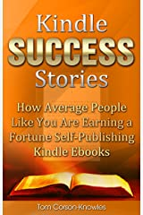Kindle Success Stories: How Average People Like You Are Earning a Fortune Self-Publishing Kindle Ebooks (Kindle Bible Book 5) Kindle Edition