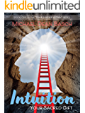 Intuition - Your Sacred Gift (Your Leader Within Book 1)
