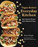 Vegan Richa's Everyday Kitchen: Epic anytime recipes with a world of flavour: Epic Anytime Recipes with a World of Flavor