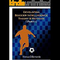 Developing Soccer Intelligence: Theory & Methods Part I