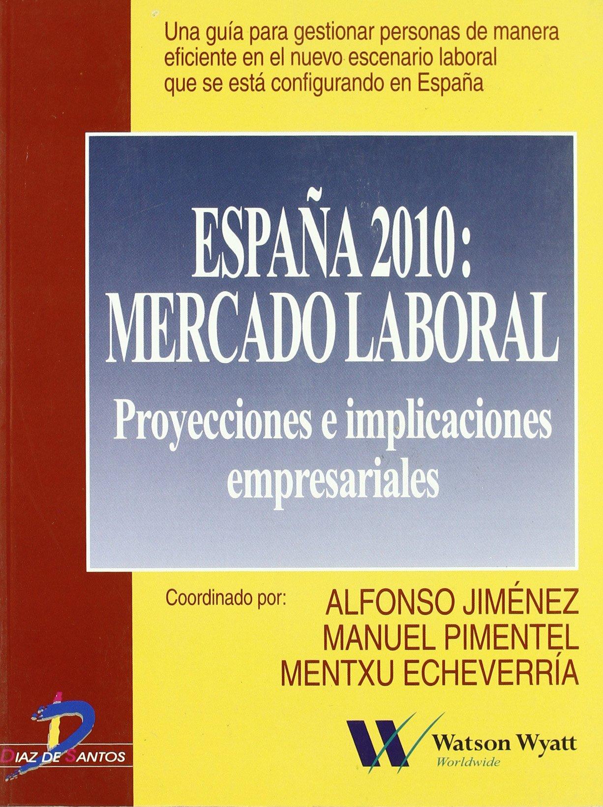 España 2010: mercado laboral: Proyectos e implicaciones empresariales Economia: Amazon.es: Jiménez, Alfonso, Pimentel, Manuel, Echevarría, Mentxu: Libros