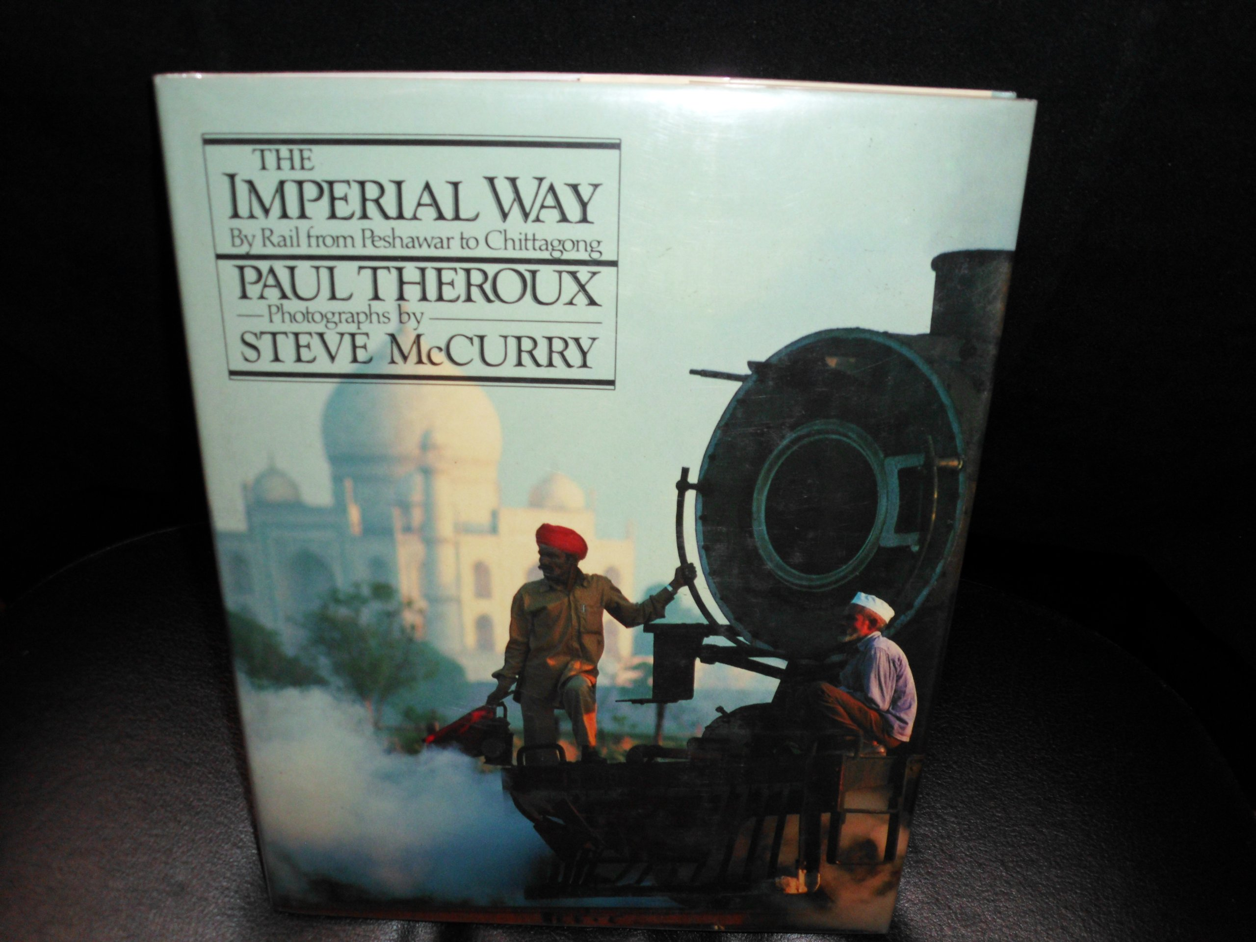 The Imperial Way: By rail from Peshawar to Chittagong: Paul Theroux, Steve  McCurry: 9780395393901: Amazon.com: Books