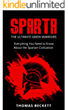 Sparta: The Ultimate Greek Warriors:  Everything You Need To Know About the Spartan Civilization (Sparta History, Greek Spartans 101)
