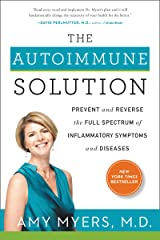 The Autoimmune Solution: Prevent and Reverse the Full Spectrum of Inflammatory Symptoms and Diseases Kindle Edition