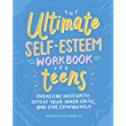 The Ultimate Self-Esteem Workbook for Teens: Overcome Insecurity, Defeat Your Inner Critic, and Live Confidently (Health and