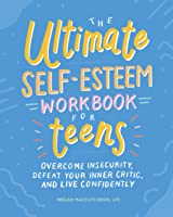 The Ultimate Self-Esteem Workbook For Teens: