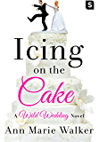 Icing on the Cake (Wild Wedding Series)