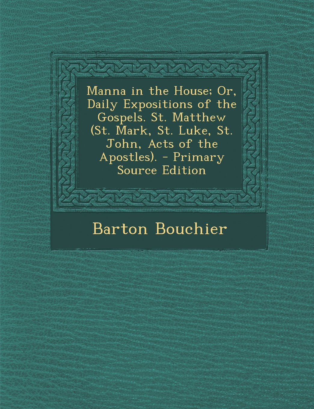 Manna in the House; Or, Daily Expositions of the Gospels. St. Matthew (St. Mark, St. Luke, St. John, Acts of the Apostles). - Primary Source Edition PDF