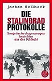 Die Stalingrad-Protokolle: Sowjetische Augenzeugen berichten aus der Schlacht