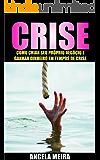 Crise: Como Criar o Seu Próprio Negócio e Ganhar Dinheiro em Tempos de Crise (Empreendedorismo, Liberdade Financeira, Sucesso)