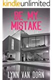 Be My Mistake (North Shore Stories)