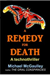 A REMEDY FOR DEATH: Playing God with body, soul, and biotech Kindle Edition