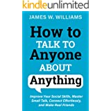 How to Talk to Anyone About Anything: Improve Your Social Skills, Master Small Talk, Connect Effortlessly, and Make Real Frie