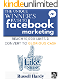 Facebook Marketing: The Unique Winner's Path To Reach 10,000 Likes & Convert To Glorious Cash (The Winner's Series)