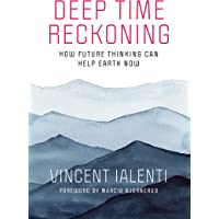 Deep Time Reckoning: How Future Thinking Can Help the Earth Now