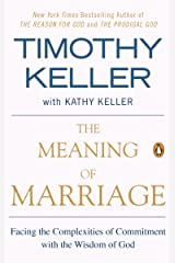 The Meaning of Marriage: Facing the Complexities of Commitment with the Wisdom of God Kindle Edition