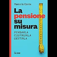 La pensione su misura: Pensarla, costruirla, gestirla (Italian Edition) book cover