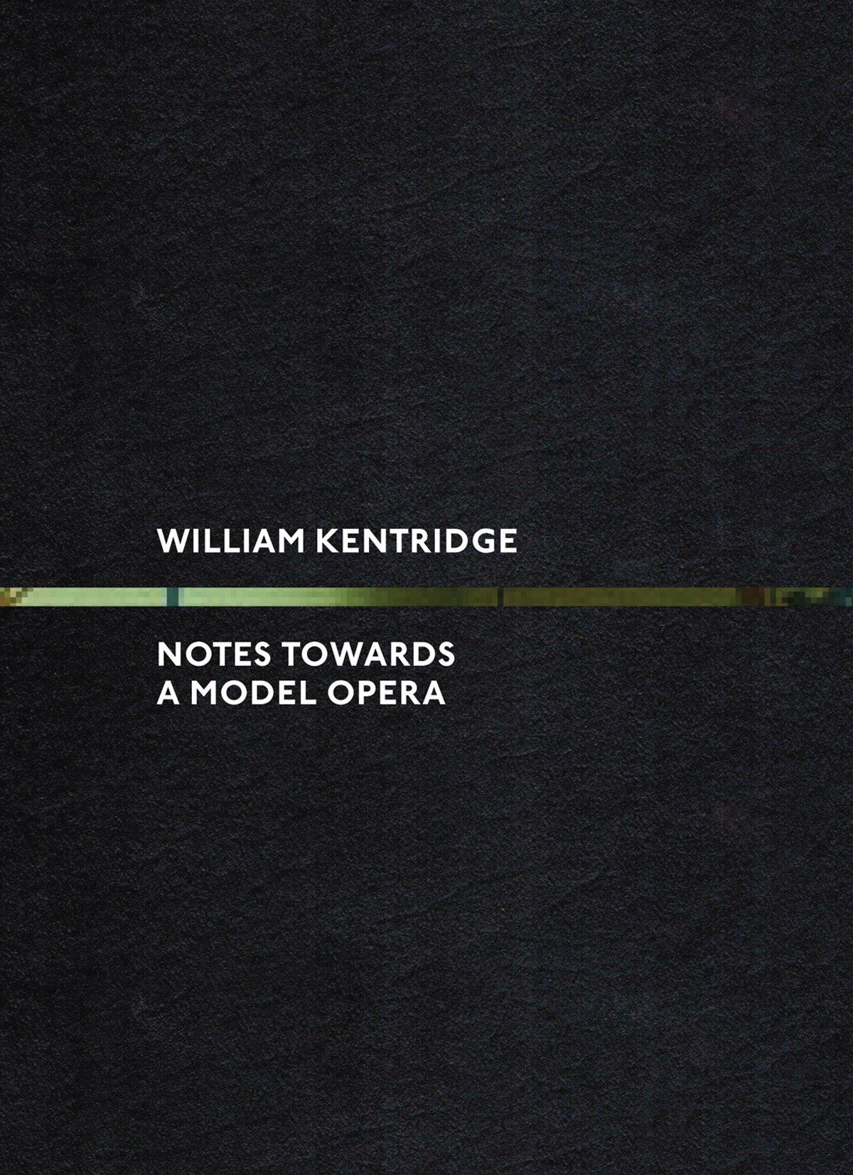 William Kentridge: Notes Towards a Model Opera pdf