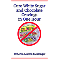Cure White Sugar and Chocolate Cravings in One Hour: The Simple Secret You Need for Effortless Automatic Control over Your Cravings