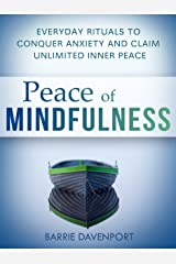 Peace of Mindfulness: Everyday Rituals to Conquer Anxiety and Claim Unlimited Inner Peace Kindle Edition