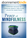 Peace of Mindfulness: Everyday Rituals to Conquer Anxiety and Claim Unlimited Inner Peace (English Edition)