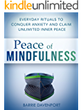 Peace of Mindfulness: Everyday Rituals to Conquer Anxiety and Claim Unlimited Inner Peace