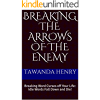 Breaking The Arrows of The Enemy: Breaking Word Curses off Your Life: Idle Words Fall Down and Die! (English Edition)
