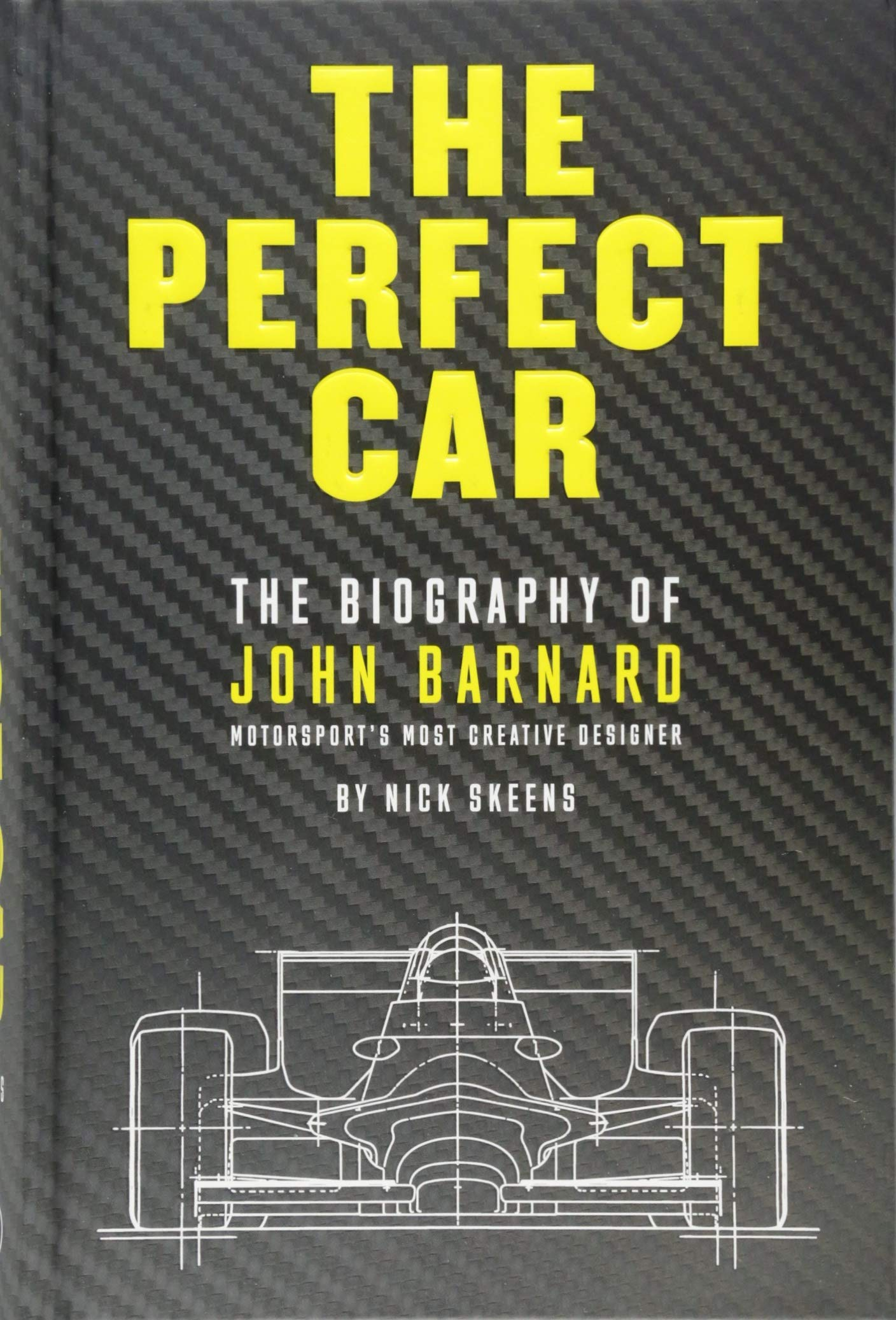 The Perfect Car  The Story Of John Barnard Formula 1's Most Creative Designer