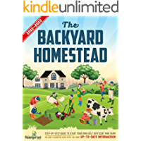 The Backyard Homestead 2022-2023: Step-By-Step Guide to Start Your Own Self Sufficient Mini Farm on Just a Quarter Acre…