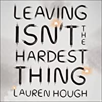 Leaving Isn't the Hardest Thing